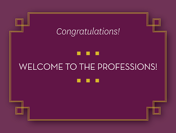 Congratulations! Welcome to the Professions