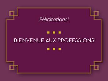 Felicitations ! Bienvenue aux professions