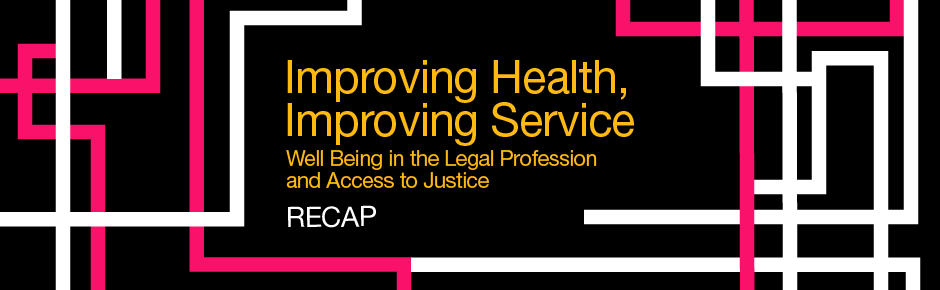 mproving Health, Improving Service: Well Being in the Legal Profession and Access to Justice