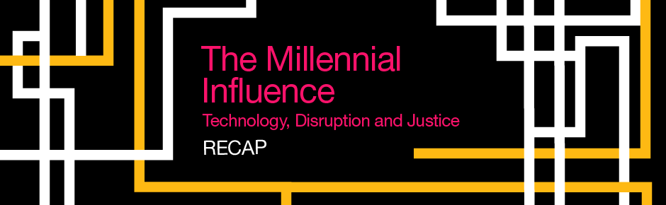 The Millennial Influence: Technology, Disruption and Justice